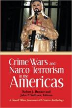 Crime Wars and Narco Terrorism in the Americas: A Small Wars Journal-El Centro Anthology