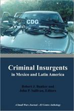 Criminal Insurgents in Mexico and Latin America: A Small Wars Journal-El Centro Anthology