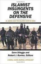 Islamist Insurgents on the Defensive: Al Qaeda and the Islamic State in 2016 a Small Wars Journal Anthology