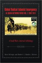 Global Radical Islamist Insurgency: Al Qaeda Network Focus Vol. I: 2007-2011: A Small Wars Journal Anthology