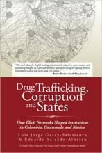 Drug Trafficking, Corruption and States: How Illicit Networks Shaped Institutions in Colombia, Guatemala and Mexico